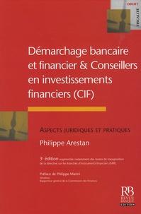 Philippe Arestan - Démarchage bancaire et financier et conseillers en investissements financiers - Aspects juridiques et pratiques.