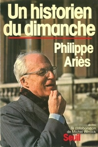 Philippe Ariès - Un historien du dimanche.