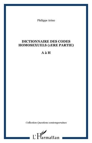 Philippe Arino - Dictionnaire des codes homosexuels - Tome 1, de A à H.