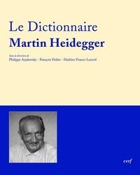 Philippe Arjakovsky et Hadrien France-Lanord - Le Dictionnaire Martin Heidegger - Vocabulaire polyphonique de sa pensée.