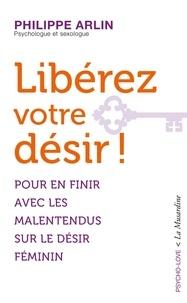 Wattpad de téléchargement de txt d'ebook Libérez votre désir ! DJVU PDF iBook par Philippe Arlin en francais