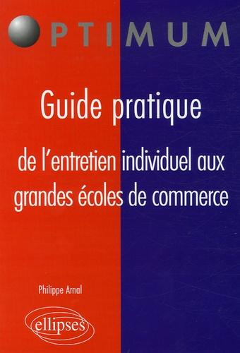 Philippe Arnal - Guide pratique de l'entretien individuel aux grandes écoles de commerce.