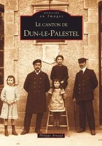 Philippe Arnaud - Le canton de Dun-le-Palestel.