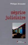Philippe Arnaudet - Méprise judiciaire.