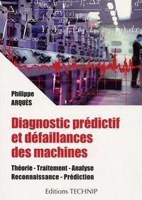 Philippe Arquès - Diagnostic prédictif et défaillances des machines - Théorie, traitement, analyse, reconnaissance, prédiction.