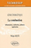 Philippe Arquès - La combustion - Inflammation, combustion, pollution, applications.