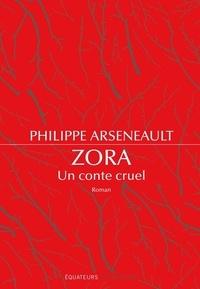 Philippe Arseneault - Zora, un conte cruel.