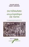 Philippe Artaud et Robert Gordienne - Dictionnaire encyclopédique de Tintin à l'usage des jeunes générations.