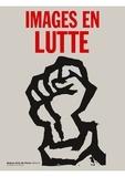 Philippe Artières et Eric de Chassey - Images en lutte - La culture visuelle de l'extrême gauche en France (1968-1974).