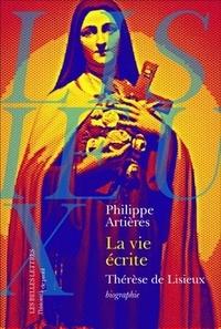 Philippe Artières - La vie écrite - Thérèse de Lisieux.