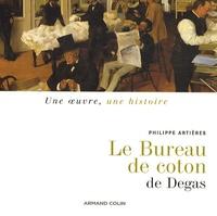 Philippe Artières - Le Bureau de coton de Edgar Degas.
