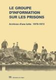 Philippe Artières et Laurent Quéro - Le groupe d'information sur les prisons - Archives d'une lutte, 1970-1972.