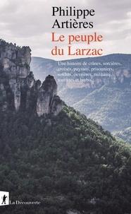 Philippe Artières - Le peuple du Larzac - Une histoire de crânes, sorcières, croisés, paysans, prisonniers, soldats, ouvrières, militants, touristes et brebis....