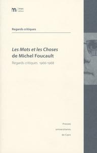 Philippe Artières et Jean-François Bert - Les Mots et les Choses de Michel Foucault - Regards critiques 1966-1968.