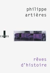 Philippe Artières - Rêves d'histoire - Pour une histoire de l'ordinaire.