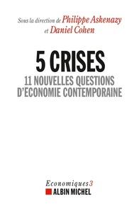 Philippe Askenazy et Daniel Cohen - 5 crises - 11 nouvelles questions d'économie contemporaine.