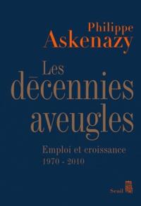 Philippe Askenazy - Les décennies aveugles - Emploi et croissance (1970-2010).