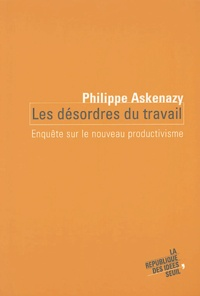 Philippe Askenazy - Les désordres du travail - Enquête sur le nouveau productivisme.