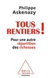 Philippe Askenazy - Tous rentiers ! - Pour une autre répartition des richesses.