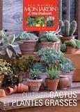 Philippe Asseray et Ariane Boixière - Cultivez cactus et plantes grasses.