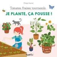 Philippe Asseray et Charlène Tong - Tomates, fraises, tournesol... - Je plante, ça pousse !.