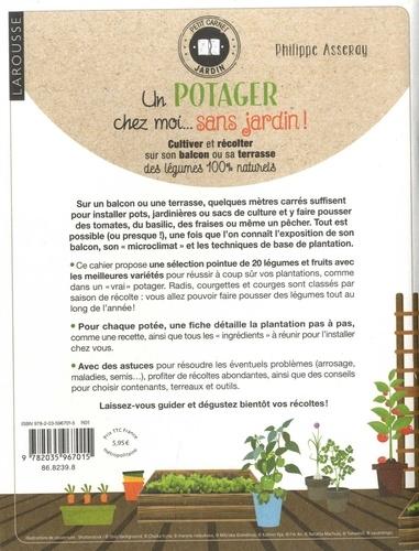 Un potager chez moi... sans jardin !. Cultiver et récolter sur son balcon ou sa terrasse des légumes 100% naturels