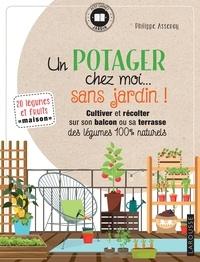Philippe Asseray - Un potager chez moi... sans jardin !.