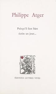 Philippe Atger et Marie-Claude Atger - Philippe Atger - Puisqu'il faut bien écrire un jour.