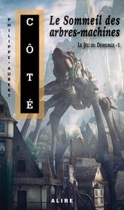 Philippe-Aubert Côté - Le jeu du Démiurge  : Sommeil des arbres-machines (Le) - Le Jeu du Démiurge -1.