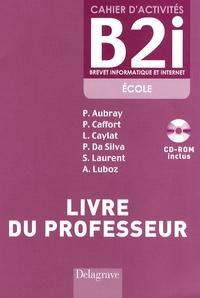Philippe Aubray et Philippe Caffort - Cahier d'activités B2i (Brevet Informatique et Internet) - Livre du professeur. 1 Cédérom