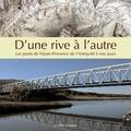 Philippe Auran - D'une rive à l'autre - Les ponts de Haute-Provence de l'Antiquité à nos jours.