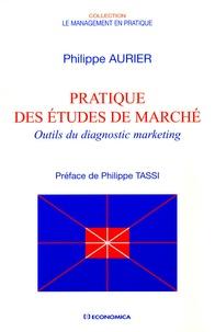 Philippe Aurier - Pratique des études de marché - Outils du diagnostic marketing.