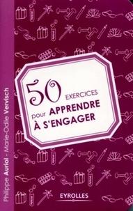 Philippe Auriol et Marie-Odile Vervisch - 50 exercices pour apprendre à s'engager.