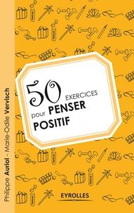 Philippe Auriol et Marie-Odile Vervisch - 50 exercices pour penser positif.