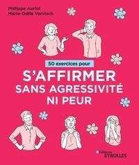 Philippe Auriol et Marie-Odile Vervisch - 50 exercices pour s'affirmer sans agressivité ni peur.