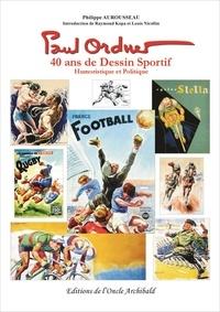 Philippe Aurousseau - Paul Ordner - 40 ans de dessin sportif, humoristique et politique.