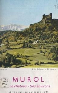 Philippe Auserve et A. du Halgouet - Murol - Son château, ses environs.