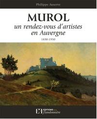 Murol- Un rendez-vous d'artistes en Auvergne (1830-1950) - Philippe Auserve |