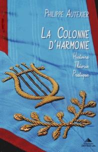 Philippe Autexier - La Colonne d'Harmonie - Histoire - Théorie - Pratique.
