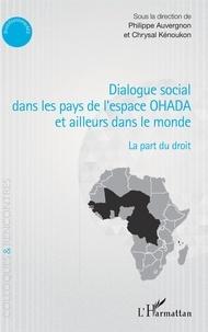 Philippe Auvergnon et Chrysal Kénoukon - Dialogue social dans les pays de l'espace OHADA et ailleurs dans le monde - La part du droit.
