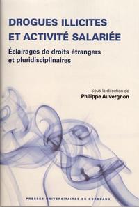 Philippe Auvergnon - Drogues illicites et activité salariée - Eclairages de droits étrangers et pluridisciplinaires.