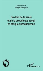 Philippe Auvergnon - Du droit de la santé et de la sécurité au travail en Afrique subsaharienne.