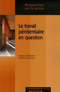 Philippe Auvergnon et Caroline Guillemain - Le travail pénitentiaire en question - Une approche juridique et comparative.