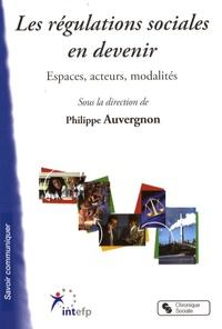 Philippe Auvergnon et Geneviève Besse - Les régulations sociales en devenir - Espaces, acteurs, modalités.