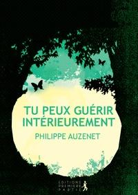 Philippe Auzenet - Tu peux guérir intérieurement.
