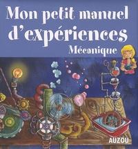 Philippe Auzou - Mon petit manuel d'expériences : Mécanique - Des expériences simples pour comprendre en s'amusant.