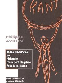 Philippe Avron - Big Bang ou l'histoire d'un prof de philo face à sa classe.