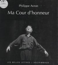 Philippe Avron et Dominique Bruguière - Ma cour d'honneur.