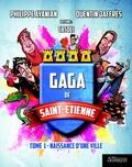 Philippe Ayanian et Quentin Jaffrès - Gaga de Saint-Etienne Tome 1 : Naissance d'une ville.