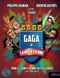Philippe Ayanian et Quentin Jaffrès - Gaga de Saint-Etienne Tome 2 : Saint-Etienne fait ses armes - XVIe et XVIIe siècles.